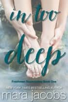 In Too Deep (Freshman Roommates Book 1) ebook by Mara Jacobs