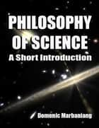 Philosophy of Science: A Short Introduction ebook by Domenic Marbaniang