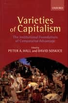Varieties of Capitalism:The Institutional Foundations of Comparative Advantage - The Institutional Foundations of Comparative Advantage ebook by Peter A. Hall, David Soskice