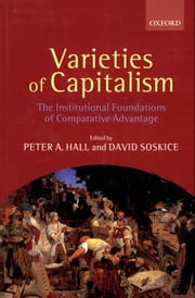 Varieties of Capitalism:The Institutional Foundations of Comparative Advantage ebook by Peter A. Hall,David Soskice