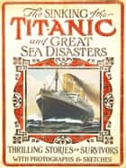 Sinking of the Titanic and Great Sea Disasters (Illustrated) - 100th Anniversary of Titanic Series The New Illustrated ekitaplar by Various, Logan Marshall (Editor)