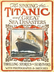 Sinking of the Titanic and Great Sea Disasters (Illustrated) - 100th Anniversary of Titanic Series The New Illustrated ebook by Various,Logan Marshall (Editor)