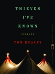 Thieves I've Known - Stories ebook by Tom Kealey,Nancy Zafris