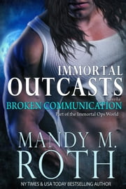 Broken Communication - Immortal Outcasts, #1 ebook by Mandy M. Roth