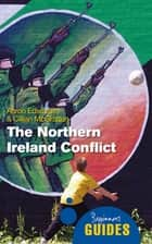 The Northern Ireland Conflict - A Beginner's Guide ebook by Aaron Edwards, Cillian McGrattan