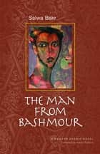 The Man from Bashmour ebook by Salwa Bakr, Nancy Roberts