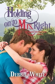 Holding on to Mrs. Right - Romantic Destinations, #2 ebook by Debbie White
