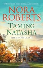 Taming Natasha - A Bestselling Romance Novel ebook by Nora Roberts