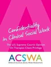 Confidentiality In Clinical Social Work - An Opinion of the United States Supreme Court ebook by Robert Booth
