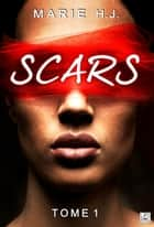 Scars - Tome 1 eBook by Marie H.J