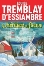 Les héritiers du fleuve, tome 1 ebook by Louise Tremblay d'Essiambre