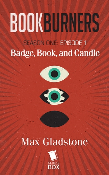 Badge, Book, and Candle (Bookburners Season 1 Episode 1) ebook by Max Gladstone,Margaret Dunlap,Mur Lafferty,Brian Francis Slattery