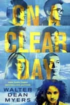 On a Clear Day ebook by Walter Dean Myers