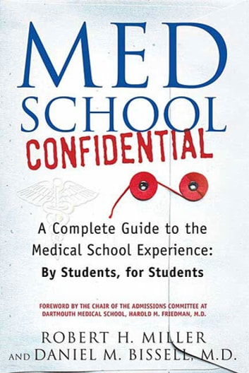 Med School Confidential - A Complete Guide to the Medical School Experience: By Students, for Students ebook by Robert H. Miller,Dan Bissell, M.D.