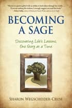 Becoming a Sage - Discovering Life's Lessons, One Story at a Time eBook by Sharon Wegscheider-Cruse