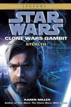 Stealth: Star Wars Legends (Clone Wars Gambit) ebook by Karen Miller