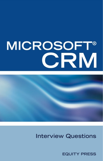 Microsoft® CRM Interview Questions: Unofficial Microsoft Dynamics ...