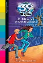 Les 39 clés, Tome 10 - Ultime défi en Grande-Bretagne ebook by Margaret Peterson Haddix, Philippe Masson