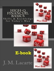 High-Q FINANCIAL BASICS. Skills & Knowledge for Today's man ebook by J.M. Lacarte