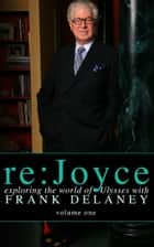 re:Joyce, Volume 1 ebook by Frank Delaney