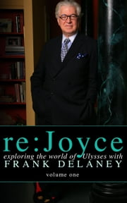 re:Joyce, Volume 1 - Exploring the World of Ulysses with Frank Delaney ebook by Frank Delaney