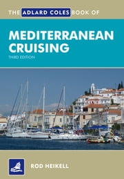The Adlard Coles Book of Mediterranean Cruising ebook by Rod Heikell