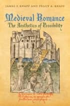 Medieval Romance - The Aesthetics of Possibility ebook by James  Knapp, Peggy Knapp