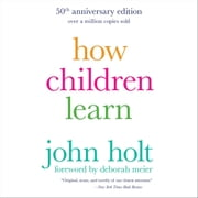 How Children Learn, 50th anniversary edition audiobook by John Holt
