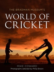 The Bradman Museum's World of Cricket ebook by Mike Coward
