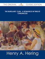 The Burglars' Club - A Romance in Twelve Chronicles - The Original Classic Edition ebook by Henry A. Hering