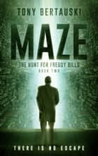 Maze: The Hunt for Freddy Bills - A Science Fiction Thriller ebook by Tony Bertauski