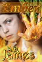 Ember - Forewedge Mountain Series, #1 ebook by M.D. James