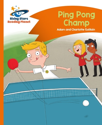 Reading Planet - Ping Pong Champ - Orange: Comet Street Kids eBook by Charlotte Guillain,Adam Guillain