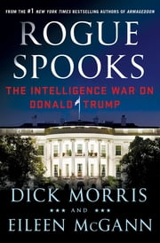 Rogue Spooks - The Intelligence War on Donald Trump ebook by Dick Morris, Eileen McGann