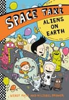 Space Taxi: Aliens on Earth ebook by Wendy Mass, Michael Brawer