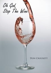 Oh God, Stop The Wine ebook by Don Crockett