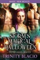 Storm's Magical Halloween - Little Angel Rescue, #3 ebook by Trinity Blacio