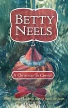 A Christmas To Cherish - 3 Book Box Set ebook by Betty Neels