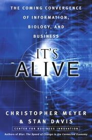 It's Alive - The Coming Convergence of Information, Biology, and Business ebook by Chris Meyer, Stan Davis