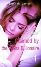 Claimed by the Alpha Billionaire 1 - Lust ebook by Elannah James