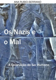 Os Nazis e o Mal. A Destruição do Ser Humano ebook by Ana Rubio-Serrano