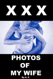 xxx Photos of My Wife ebook by A P