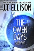 The Omen Days - A Christmas Ghost Story ebook by J.T. Ellison