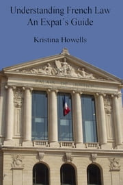Understanding French Law An Expats Guide ebook by Kristina Howells