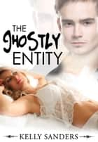 The Ghostly Entity ebook by Kelly Sanders