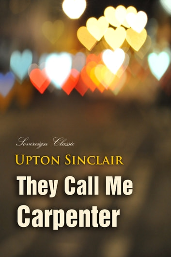 They Call Me Carpenter - A Tale of the Second Coming ebook by Upton Sinclair