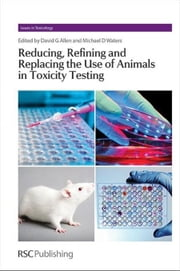 Reducing, Refining and Replacing the Use of Animals in Toxicity Testing ebook by Allen, Dave