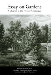 Essay on Gardens - A Chapter in the French Picturesque ebook by Claude-Henri Watelet,Samuel Danon,Joseph Disponzio