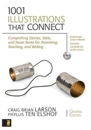 1001 Illustrations That Connect - Compelling Stories, Stats, and News Items for Preaching, Teaching, and Writing ebook by Craig Brian Larson,Phyllis Ten Elshof