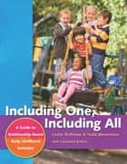 Including One, Including All - A Guide to Relationship-Based Early Childhood Inclusion ebook by Todd Wanerman, Leslie Roffman, Cassandra Britton